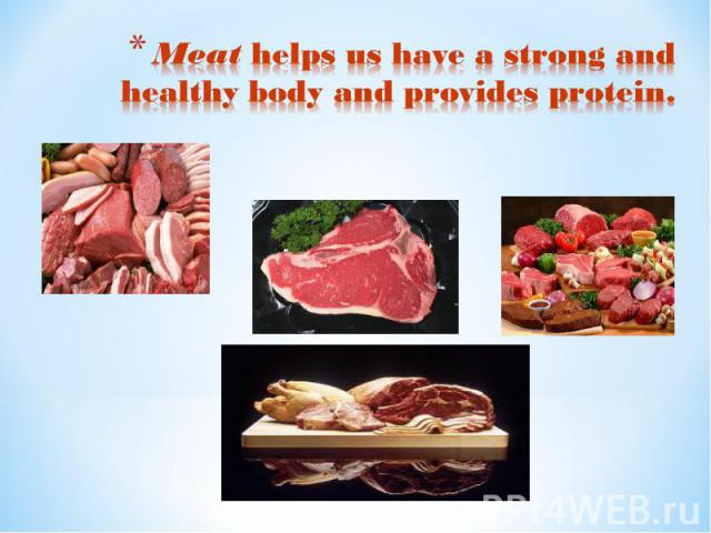 Meat helps us have a strong and healthy body and provides protein.