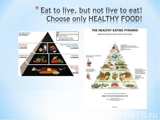 Eat to live, but not live to eat!Choose only HEALTHY FOOD!