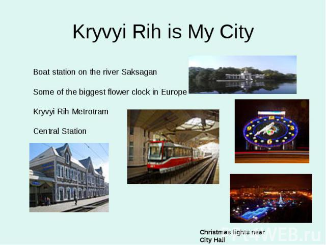 Kryvyi Rih is My City Boat station on the river Saksagan Some of the biggest flower clock in Europe Kryvyi Rih Metrotram Central Station