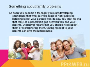 Something about family problemsAs soon you become a teenager you start developin