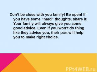 """Don't be close with you family! Be open! If you have some """"hard"""" thoughts, share"""