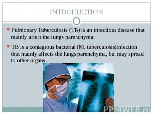 INTRODUCTION Pulmonary Tuberculosis (TB) is an infectious disease that mainly af