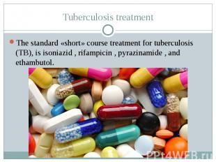 Tuberculosis treatment The standard «short» course treatment for tuberculosis (T