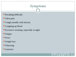 Symptoms Breathing difficulty Chest pain Cough (usually with mucus) Coughin