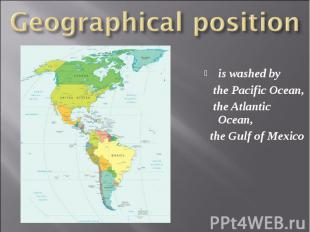 is washed by is washed by the Pacific Ocean, the Atlantic Ocean, the Gulf of Mex