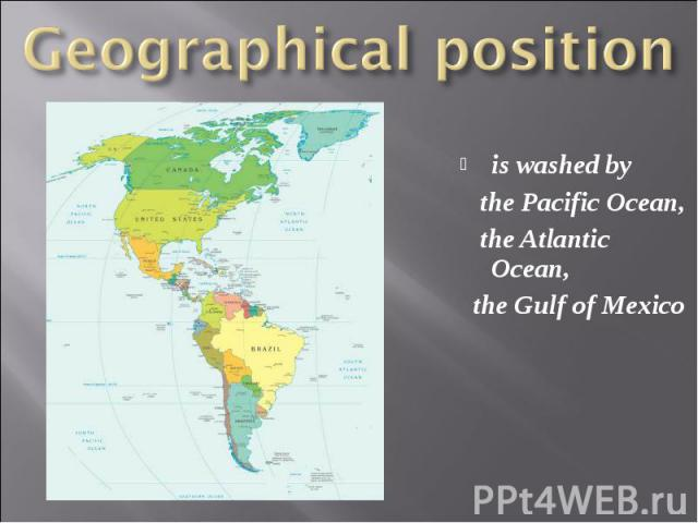 is washed by is washed by the Pacific Ocean, the Atlantic Ocean, the Gulf of Mexico