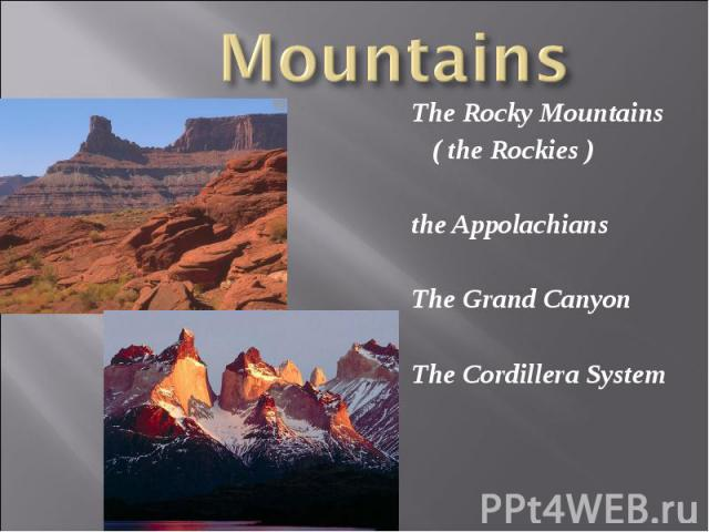 The Rocky Mountains The Rocky Mountains ( the Rockies ) the Appolachians The Grand Canyon The Cordillera System