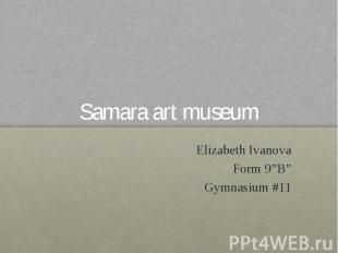 "Samara art museum Elizabeth Ivanova Form 9""B"" Gymnasium #11"