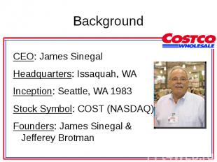 CEO: James Sinegal CEO: James Sinegal Headquarters: Issaquah, WA Inception: Seat