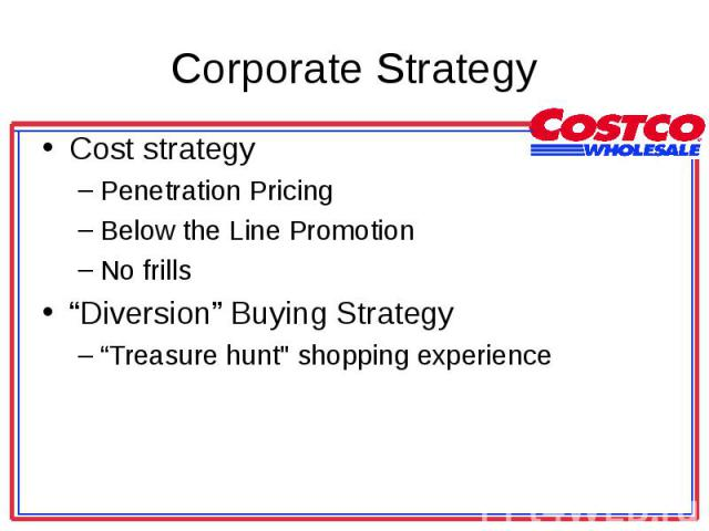 "Cost strategy Cost strategy Penetration Pricing Below the Line Promotion No frills ""Diversion"" Buying Strategy ""Treasure hunt"" shopping experience"