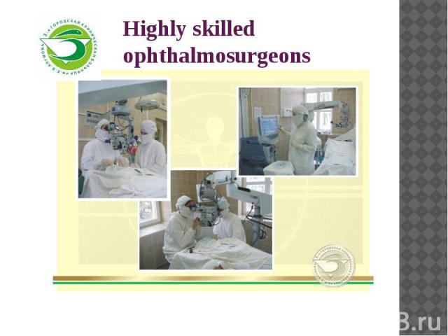 Highly skilled ophthalmosurgeons