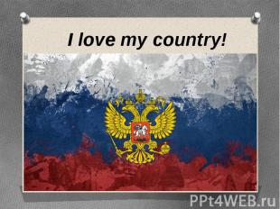 I love my country! I love my country!