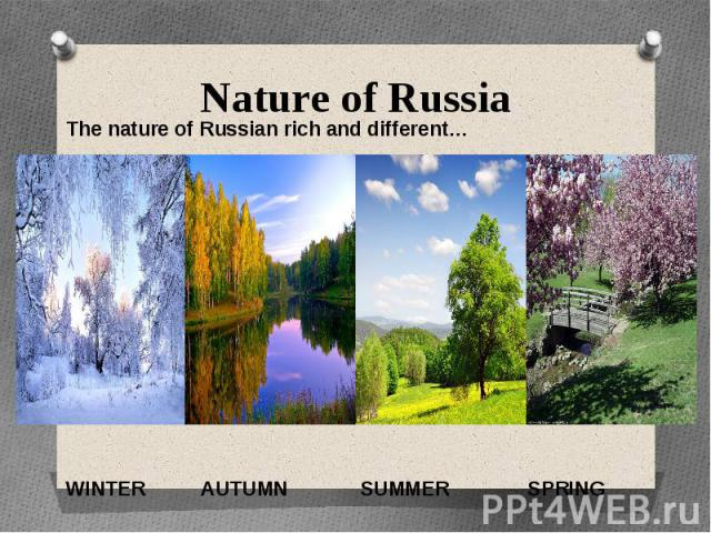 Nature of RussiaThe nature of Russian rich and different…WINTER AUTUMN SUMMER SPRING
