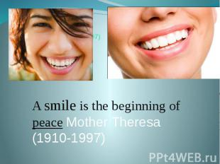 Mother Theresa (1910-1997) A smile is the beginning of peace Mother Theresa (191