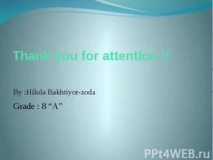 "Thank you for attention !! By :Hilola Bakhtiyor-zoda Grade : 8 ""A"""