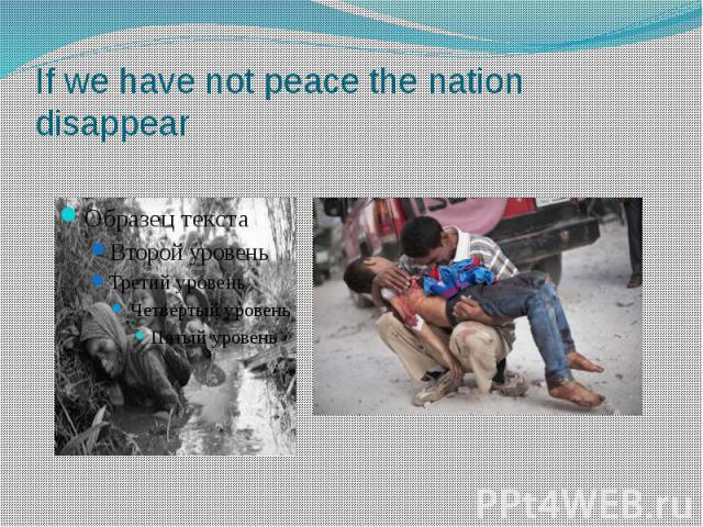 If we have not peace the nation disappear