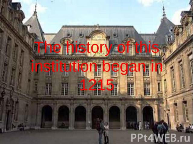 The history of this institution began in 1215