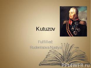 Kutuzov Fulfilled: Rudentsova Nastya