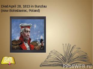 Died April 28, 1813 in Bunzlau (now Boleslawiec, Poland) Died April 28, 1813 in