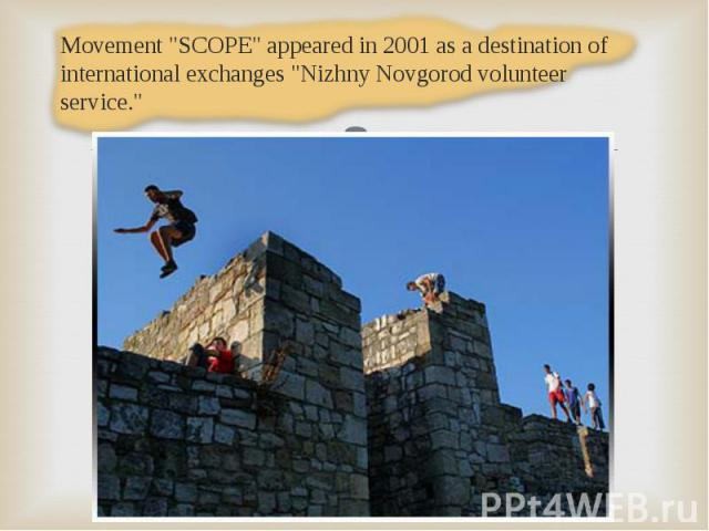"Movement ""SCOPE"" appeared in 2001 as a destination of international exchanges ""Nizhny Novgorod volunteer service."" Movement ""SCOPE"" appeared in 2001 as a destination of international exchanges ""Nizhny Novgorod volu…"