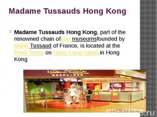 Madame Tussauds Hong Kong Madame Tussauds Hong Kong, part of the renowned chain