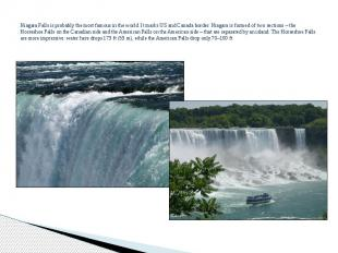 Niagara Falls is probably the most famous in the world. It marks US and Canada b
