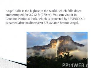 Angel Falls is the highest in the world, which falls down uninterrupted f