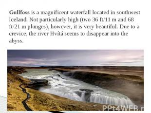 Gullfoss is a magnificent waterfall located in southwest Iceland. Not particular