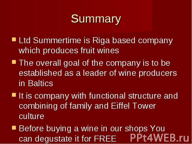 Ltd Summertime is Riga based company which produces fruit winesLtd Summertime is Riga based company which produces fruit winesThe overall goal of the company is to be established as a leader of wine producers in BalticsIt is company with functional …