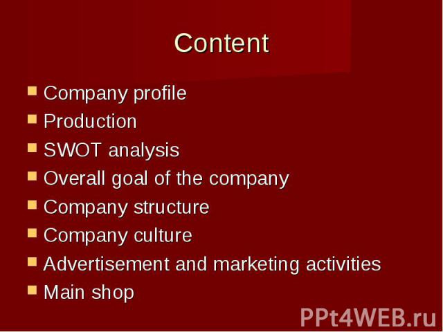 Company profileCompany profileProductionSWOT analysisOverall goal of the companyCompany structureCompany cultureAdvertisement and marketing activitiesMain shop
