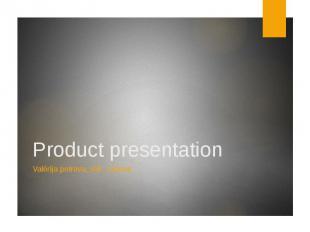 Product presentationValērija petrova, sek, 1.kurss