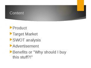 "ContentProductTarget MarketSWOT analysisAdvertisementBenefits or ""Why shoul"