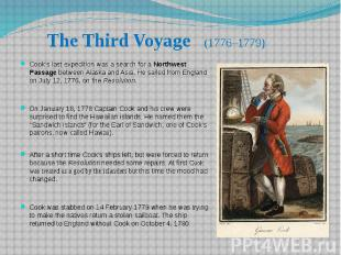 The Third Voyage (1776–1779) Cook's last expedition was a search for a Northwest