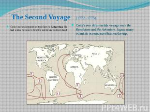 The Second Voyage (1772–1775) Cook's second expedition took him to Antarctica. H