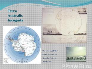 """Terra Australis Incognita The name """"Australis"""" means """"Southern"""" o"""