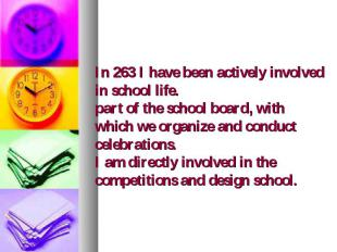 In 263 I have been actively involved in school life. part of the school board, w