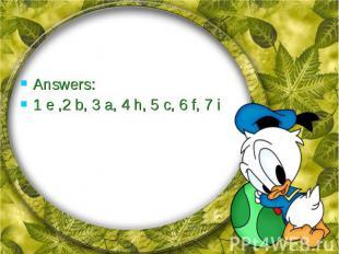 Answers:Answers:1 e ,2 b, 3 a, 4 h, 5 c, 6 f, 7 i