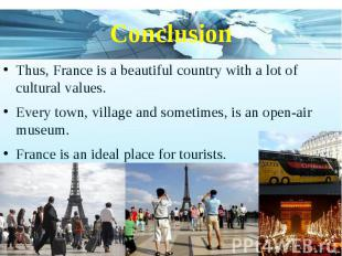 Conclusion Thus, France is a beautiful country with a lot of cultural values. Ev