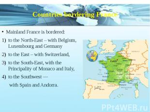 Countries bordering France Mainland France is bordered: to the North-East – with