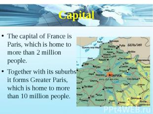 Capital The capital of France is Paris, which is home to more than 2 million peo