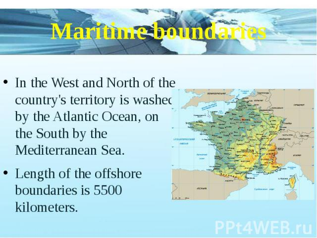 Maritime boundaries In the West and North of the country's territory is washed by the Atlantic Ocean, on the South by the Mediterranean Sea. Length of the offshore boundaries is 5500 kilometers.