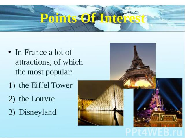 Points Of Interest In France a lot of attractions, of which the most popular: the Eiffel Tower the Louvre Disneyland