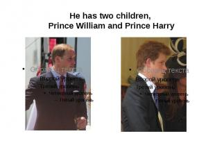 He has two children, Prince William and Prince Harry