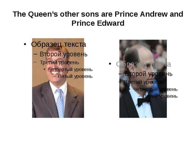 The Queen's other sons are Prince Andrew and Prince Edward