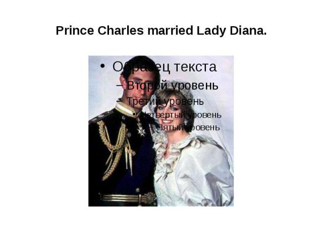 Prince Charles married Lady Diana.
