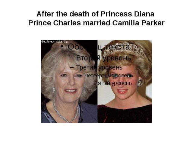 After the death of Princess Diana Prince Charles married Camilla Parker