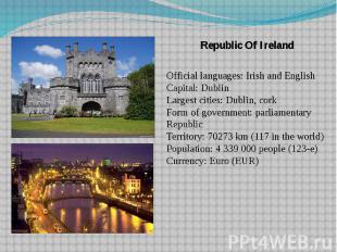 Republic Of Ireland Republic Of Ireland Official languages: Irish and English Ca