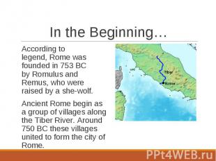 According to legend, Rome was founded in 753 BC by Romulus and Remus,