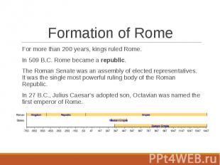 For more than 200 years, kings ruled Rome. For more than 200 years, kings ruled