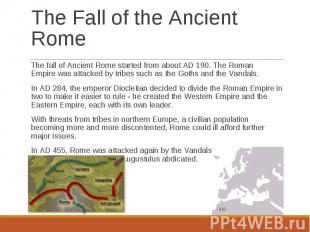 The fall of Ancient Rome started from about AD 190. The Roman Emp